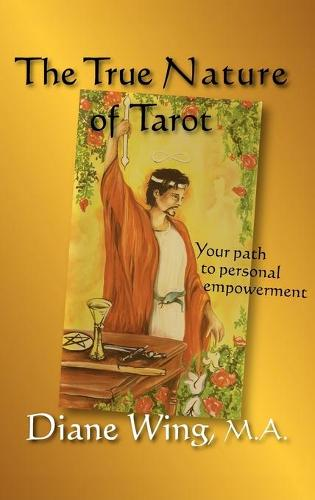 The True Nature of Tarot: Your Path to Personal Empowerment (Hardback)