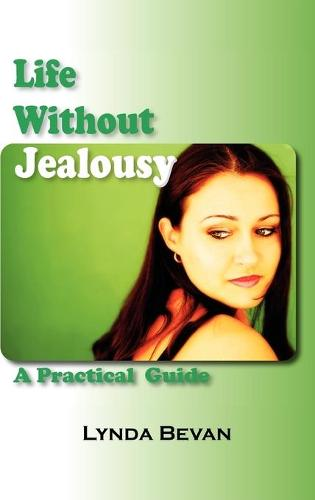 Life Without Jealousy: A Practical Guide (Hardback)