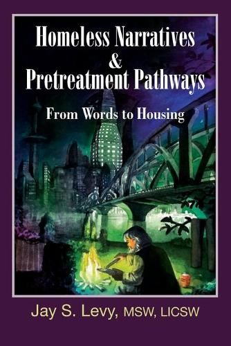 Homeless Narratives & Pretreatment Pathways: From Words to Housing (Paperback)