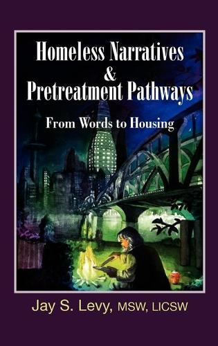 Homeless Narratives & Pretreatment Pathways: From Words to Housing (Hardback)