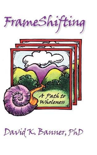 FrameShifting: A Path to Wholeness (Hardback)