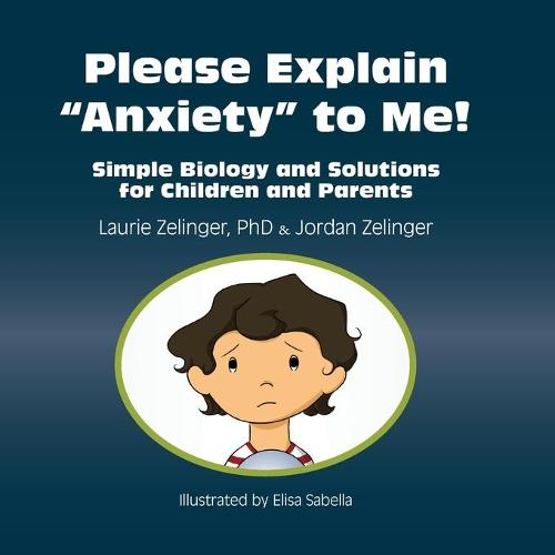 Please Explain Anxiety to Me! Simple Biology and Solutions for Children and Parents (Paperback)