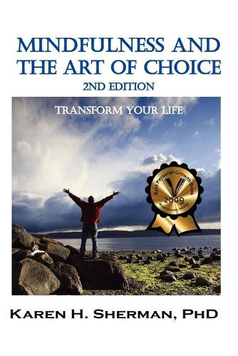 Mindfulness and The Art of Choice: Transform Your Life, 2nd Edition (Paperback)