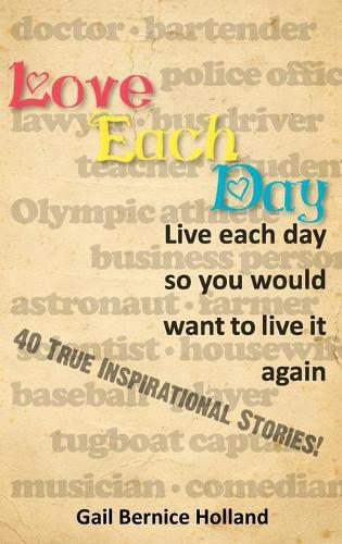 Love Each Day: Live Each Day So You Would Want to Live it Again (Hardback)
