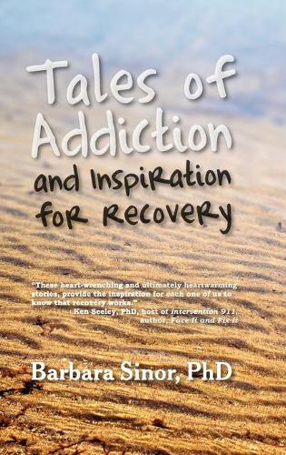 Tales of Addiction and Inspiration for Recovery: Twenty True Stories from the Soul (Hardback)