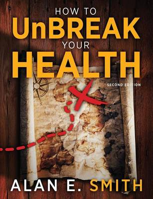 How to UnBreak Your Health: Your Map to the World of Complementary and Alternative Therapies, 2nd Edition (Paperback)