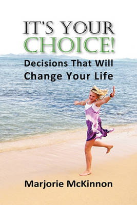 It's Your Choice! Decisions That Will Change Your Life (Paperback)