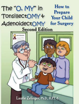"The ""O, MY"" in Tonsillectomy & Adenoidectomy: How to Prepare Your Child for Surgery, a Parent's Manual, 2nd Edition (Paperback)"