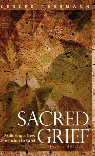 Sacred Grief: Exploring a New Dimension to Grief, Second Edition (Hardback)
