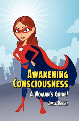 Awakening Consciousness: A Woman's Guide! (Paperback)