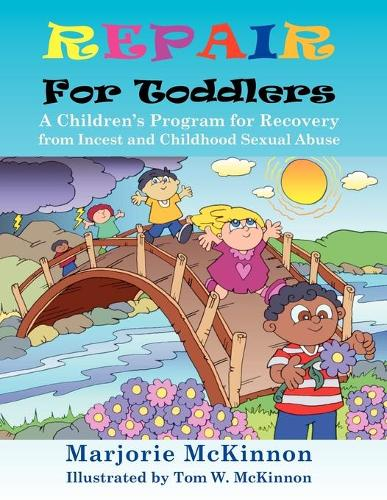 Repair For Toddlers: A Children's Program for Recovery from Incest and Childhood Sexual Abuse (Paperback)