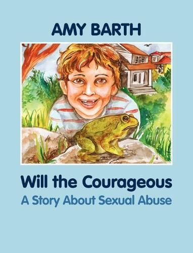 Will the Courageous: A Story About Sexual Abuse (Hardback)