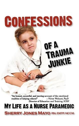 Confessions of a Trauma Junkie: My Life as a Nurse Paramedic (Hardback)