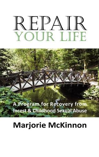 REPAIR Your Life: A Program for Recovery from Incest & Childhood Sexual Abuse (Hardback)