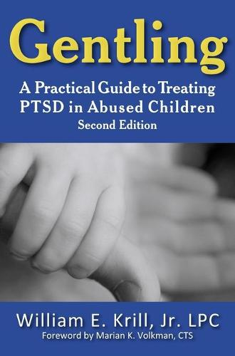 Gentling: A Practical Guide to Treating PTSD in Abused Children, 2nd Edition (Hardback)