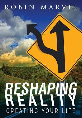 Reshaping Reality: Creating Your Life (Paperback)