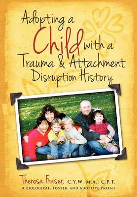 Adopting a Child with a Trauma and Attachment Disruption History: A Practical Guide (Paperback)