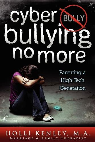 Cyber Bullying No More: Parenting A High Tech Generation (Paperback)