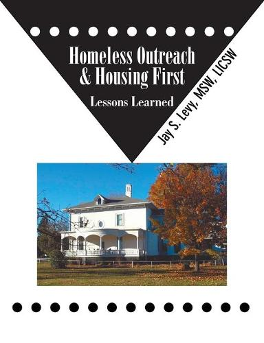 Homeless Outreach & Housing First: Lessons Learned (Paperback)