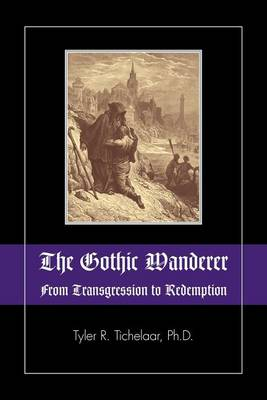 The Gothic Wanderer: From Transgression to Redemption; Gothic Literature from 1794 - Present (Paperback)