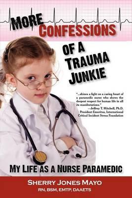 More Confessions of a Trauma Junkie: My Life as a Nurse Paramedic (Paperback)