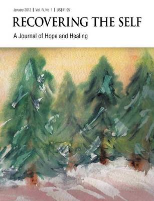 Recovering The Self: A Journal of Hope and Healing (Vol. IV, No. 1) -- Focus on Abuse Recovery (Paperback)