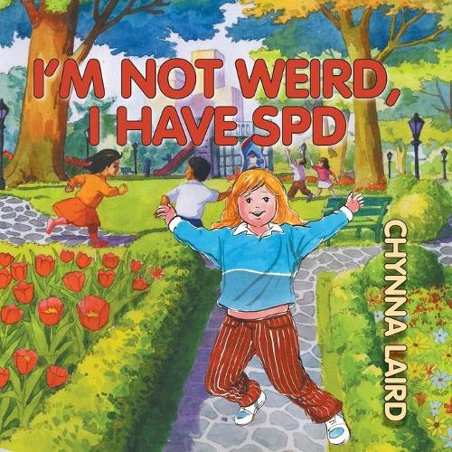 I'm Not Weird, I Have Sensory Processing Disorder (SPD): Alexandra's Journey (2nd Edition) (Paperback)