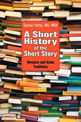 A Short History of the Short Story: Western and Asian Traditions (Paperback)