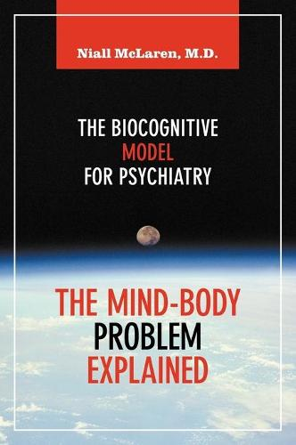 The Mind-Body Problem Explained: The Biocognitive Model for Psychiatry (Hardback)