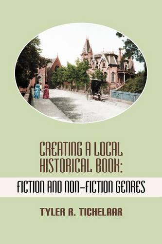 Creating a Local Historical Book: Fiction and Non-Fiction Genres (Paperback)