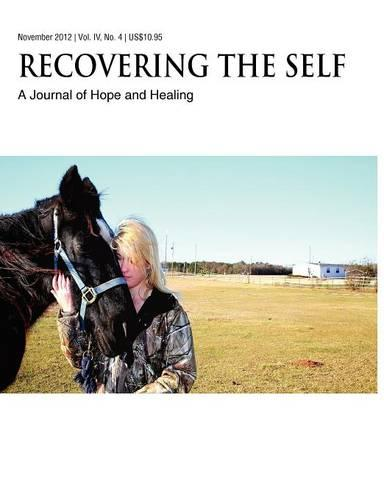 Recovering The Self: A Journal of Hope and Healing (Vol. IV, No. 4) -- Animals and Healing (Paperback)