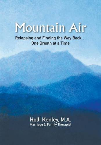 Mountain Air: Relapsing and Finding The Way Back... One Breath at a Time (Paperback)