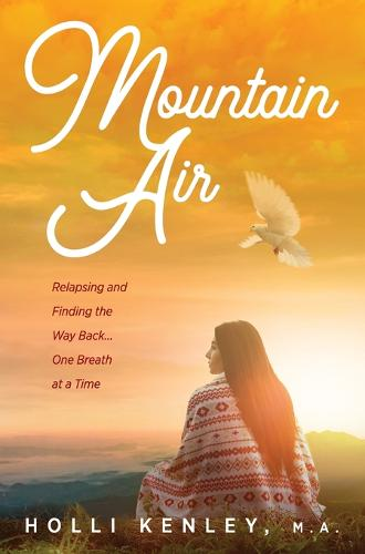 Mountain Air: Relapsing and Finding The Way Back... One Breath at a Time (Hardback)