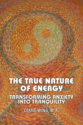 The True Nature of Energy: Transforming Anxiety into Tranquility (Paperback)
