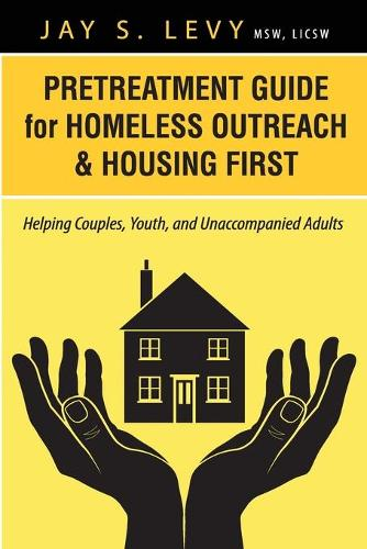 Pretreatment Guide for Homeless Outreach & Housing First: Helping Couples, Youth, and Unaccompanied Adults (Paperback)