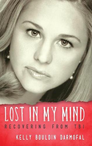 Lost in My Mind: Recovering from Traumatic Brain Injury (Tbi) - Reflections of America (Hardback)