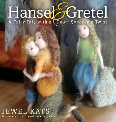Hansel and Gretel: A Fairy Tale with a Down Syndrome Twist (Hardback)