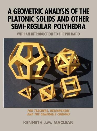 A Geometric Analysis of the Platonic Solids and Other Semi-Regular Polyhedra (Hardback)