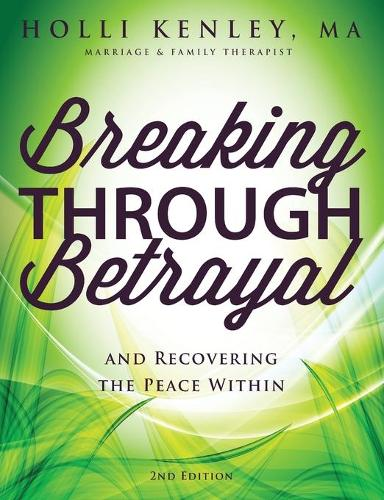 Breaking Through Betrayal: And Recovering the Peace Within, 2nd Edition (Paperback)