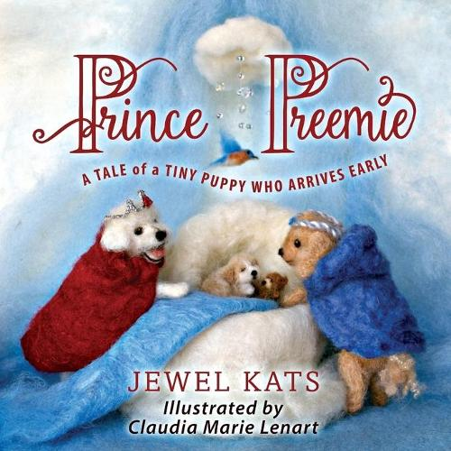 Prince Preemie: A Tale of a Tiny Puppy Who Arrives Early (Paperback)
