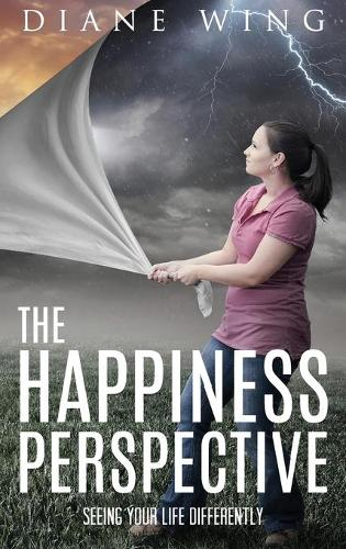 Happiness Perspective: Seeing Your Life Differently (Hardback)