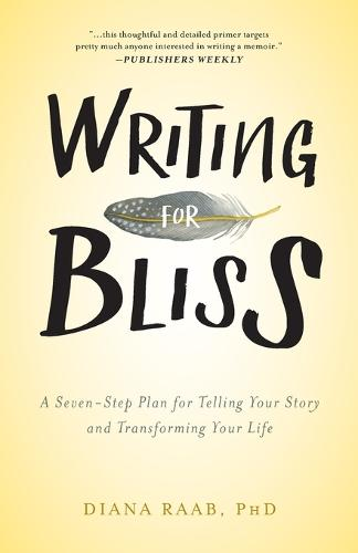 Writing for Bliss: A Seven-Step Plan for Telling Your Story and Transforming Your Life (Paperback)