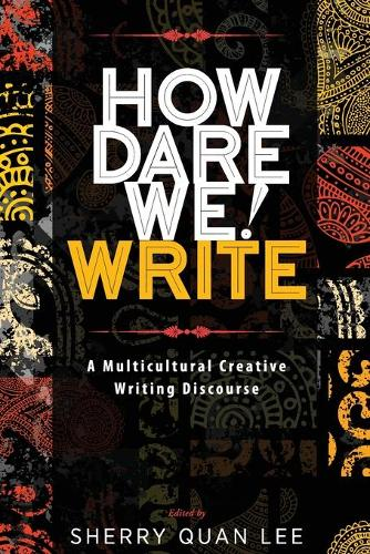 How Dare We! Write: A Multicultural Creative Writing Discourse (Paperback)