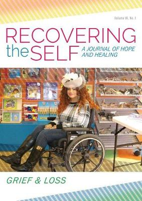 Recovering the Self: A Journal of Hope and Healing (Vol. VI, No. 1) -- Grief & Loss (Paperback)