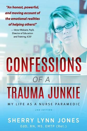Confessions of a Trauma Junkie: My Life as a Nurse Paramedic, 2nd Edition (Paperback)