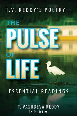 T.V. Reddy's Poetry - The Pulse of Life: Essential Readings (Paperback)