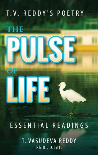T.V. Reddy's Poetry - The Pulse of Life: Essential Readings (Hardback)