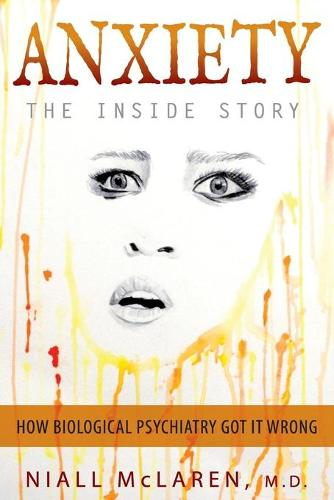 Anxiety - The Inside Story: How Biological Psychiatry Got it Wrong (Paperback)
