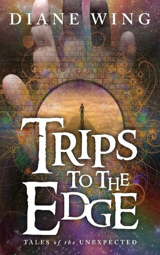 Trips to the Edge: Tales of the Unexpected (Hardback)