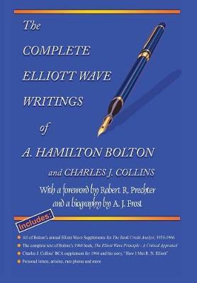 The Complete Elliott Wave Writings of A. Hamilton Bolton & Charles J. Collins (Hardback)